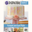 Wilton Method Course 3: Gum Paste and Fondant-